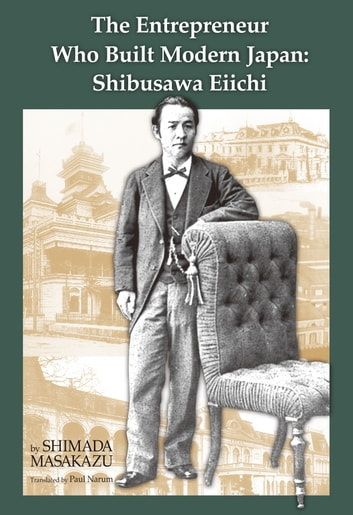 The Entrepreneur Who Built Modern Japan - Shibusawa Eiichi ebook by Masakazu Shimada