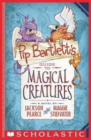 Pip Bartlett's Guide to Magical Creatures ebook by Maggie Stiefvater,Jackson Pearce