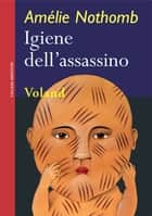 Igiene dell'assassino eBook by Amélie Nothomb, Biancamaria Bruno, Bruno B.