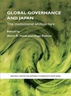 Global Governance and Japan - The Institutional Architecture ebook by Glenn D. Hook, Hugo Dobson