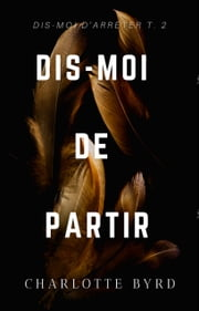 Dis-moi de Partir ebook by Charlotte Byrd