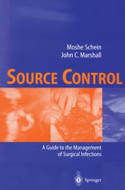 Source Control - A Guide to the Management of Surgical Infections ebook by John C. Marshall, Moshe Schein