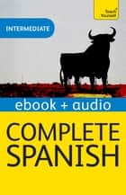 Complete Spanish (Learn Spanish with Teach Yourself) - Enhanced eBook: New edition ebook by Juan Kattan-Ibarra