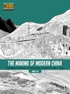 The Making of Modern China - The Ming Dynasty to the Qing Dynasty (1368-1912) ebook by Jing Liu