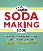 The Complete Soda Making Book ebook by Jill Houk