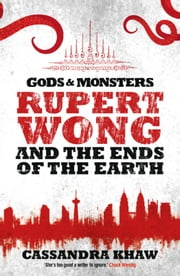 Rupert Wong and the Ends of the Earth ebook by Cassandra Khaw