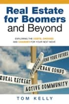Real Estate for Boomers and Beyond ebook by Tom Kelly