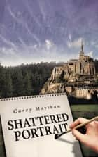 SHATTERED PORTRAIT ebook by Carey Maytham