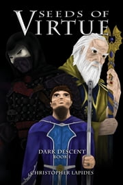 Seeds of Virtue, Dark Descent, Book I ebook by Christopher Lapides
