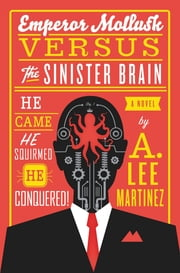 Emperor Mollusk versus The Sinister Brain ebook by A. Lee Martinez