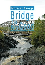 Bridge To No Good ebook by Michael George