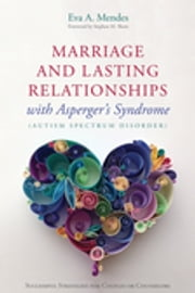 Marriage and Lasting Relationships with Asperger's Syndrome (Autism Spectrum Disorder) - Successful Strategies for Couples or Counselors ebook by Eva A. Mendes,Stephen M. Shore