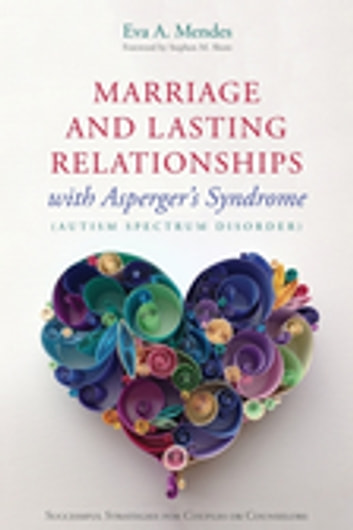 Marriage and Lasting Relationships with Asperger's Syndrome (Autism Spectrum Disorder) - Successful Strategies for Couples or Counselors ebook by Eva A. Mendes