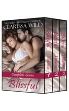 Blissful 1-3 Boxed Set ebook by Clarissa Wild