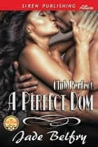 A Perfect Dom ebook by Jade Belfry