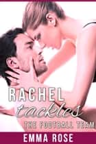 Rachel Tackles the Football Team ebook by Emma Rose