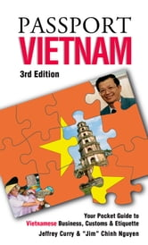 Passport Vietnam, 3rd: Your Pocket Guide to Vietnamese Business, Customs & Etiquette ebook by Curry, Jeffrey Edmund