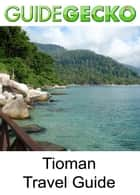 Tioman Island Travel Guide ebook by GuideGecko