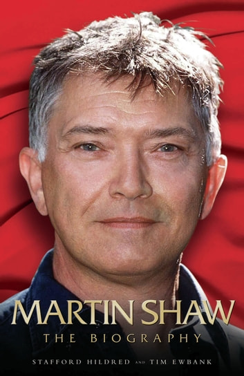 Martin Shaw - The Biography ebook by Stafford Hildred,Stafford Hildred & Tim Ewbank