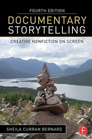 Documentary Storytelling - Creative Nonfiction on Screen ebook by Sheila Curran Bernard