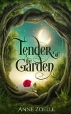Tender of the Garden ebook by Anne Zoelle