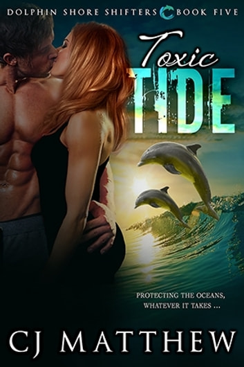 Toxic Tide - Dolphin Shore Shifters ebook by C J Matthew