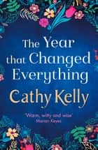 The Year that Changed Everything ebook by Cathy Kelly