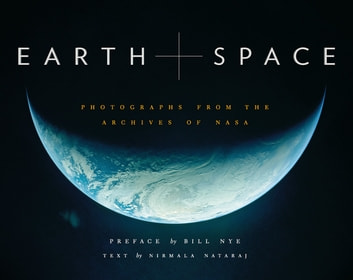 Earth and Space - Photographs from the Archives of NASA ebook by Nirmala Nataraj,Bill Nye