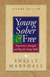 Young Sober and Free - Experience, Strength, and Hope for Young Adults ebook by Shelly Marshall