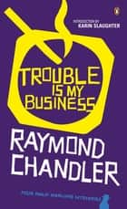 Trouble is My Business ebook by Raymond Chandler, Karin Slaughter