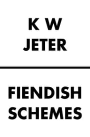 Fiendish Schemes ebook by K.W. Jeter