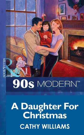 A Daughter For Christmas (Mills & Boon Vintage 90s Modern) ebook by Cathy Williams
