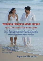 Wedding Planning Made Simple - An All-In-One Wedding Planner ebook by Bryan Box; Marian Box