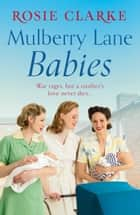 Mulberry Lane Babies - New life brings joy and intrigue to The Lane! ebook by Rosie Clarke