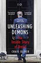 Unleashing Demons - The inspiration behind Channel 4 drama Brexit: The Uncivil War ebook by Craig Oliver