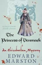 The Princess of Denmark ebook by Edward Marston