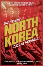 North Korea: State of Paranoia ebook by Paul French