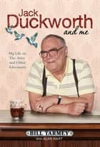 Jack Duckworth and Me - My Life on the Street and Other Adventures ebook by Bill Tarmey
