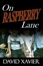 On Raspberry Lane ebook by David Xavier