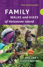 Family Walks and Hikes of Vancouver Island — Volume 1 - Streams, Lakes, and Hills from Victoria to Nanaimo ebook by Theo Dombrowski