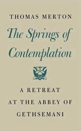 The Springs of Contemplation - A Retreat at the Abbey of Gethsemani ebook by Thomas Merton