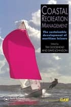 Coastal Recreation Management - The sustainable development of maritime leisure ebook by Tim Goodhead, Johnson