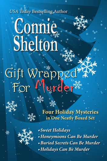 Gift Wrapped For Murder: Four Holiday Mysteries In One Neatly Boxed Set ebook by Connie Shelton
