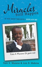 Miracles Still Happen - If You Don'T Believe—Explain Me ebook by Nate A. Munene, Ann B. Makena