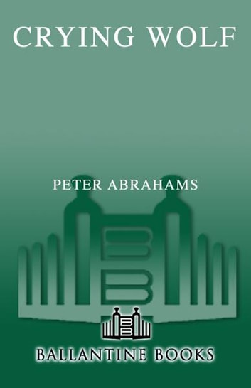 Crying Wolf - A Novel eBook by Peter Abrahams