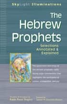 The Hebrew Prophets - Selections Annotated & Explained ebook by Rabbi Zalman M. Schachter-Shalomi, Rabbi Rami Shapiro