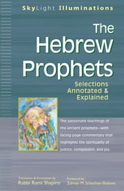 The Hebrew Prophets - Selections Annotated & Explained ebook by Rami Shapiro,Rabbi Zalman M. Schachter-Shalomi