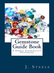 Gemstone Guide Book ebook by J. Steele