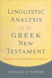 Linguistic Analysis of the Greek New Testament - Studies in Tools, Methods, and Practice ebook by Stanley E. Porter