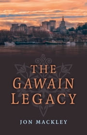 The Gawain Legacy ebook by Jon Mackley